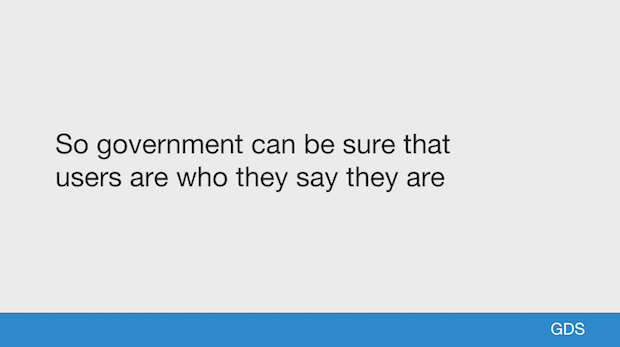 So government can be sure that users are who they say they are