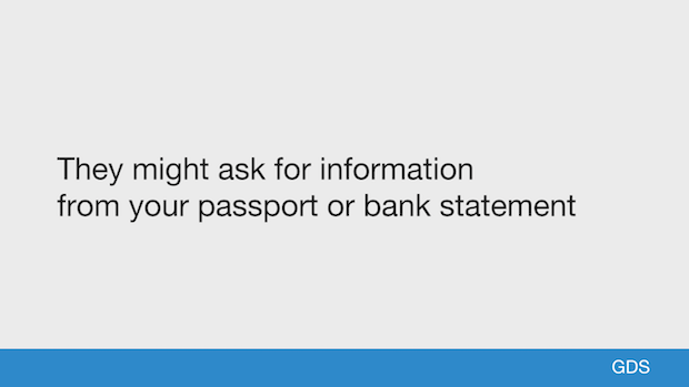 They might ask for information from your passport or bank statement